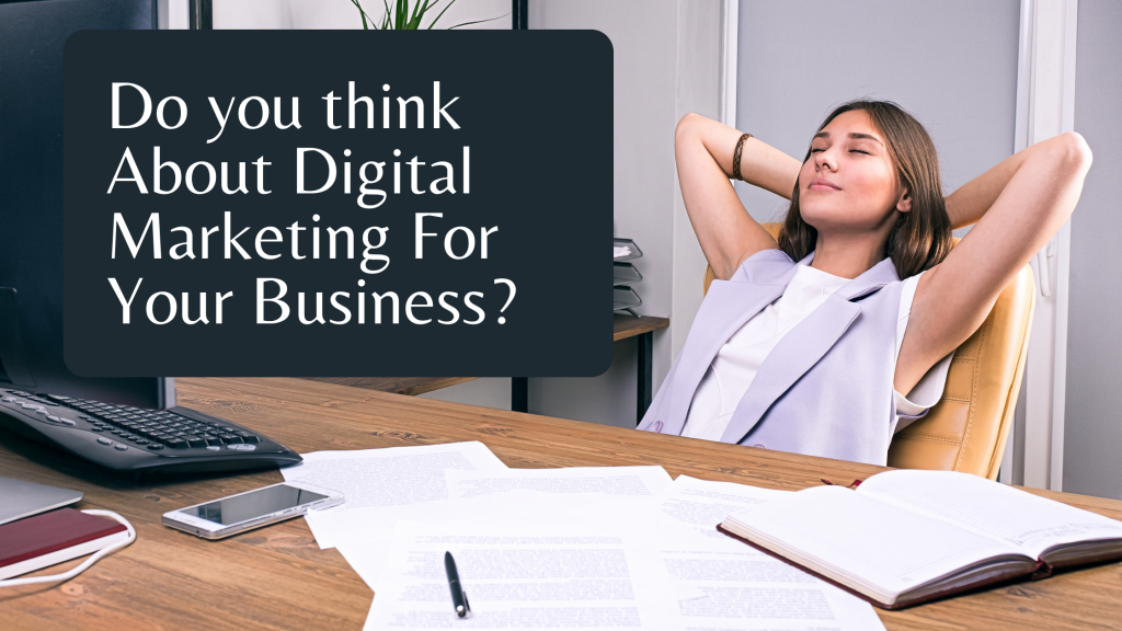 Do you Think About Digital Marketing For Business