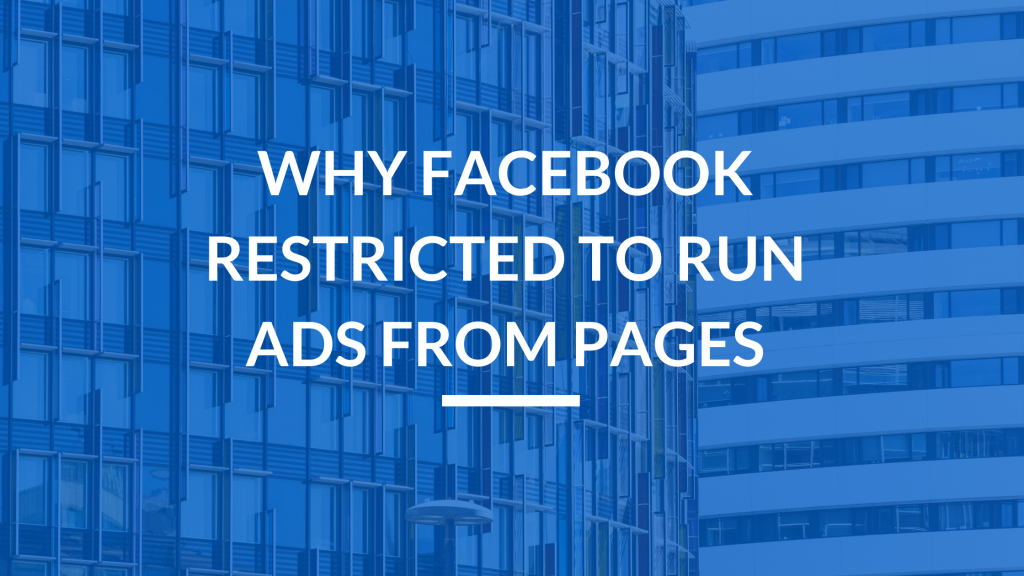Why FAcebook restricted to run Ads from Pages